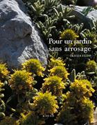 comment crer un jardin sec le livre de rfrence pour un jardin sans arrosage - Jardin Sec